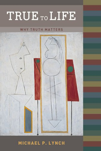 True to Life Why Truth Matters  2005 9780262622011 Front Cover