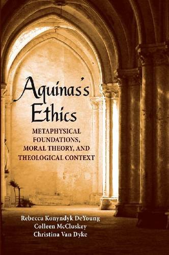 Aquinas's Ethics Metaphysical Foundations, Moral Theory, and Theological Context  2009 edition cover