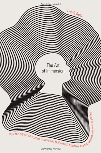 Art of Immersion How the Digital Generation Is Remaking Hollywood, Madison Avenue, and the Way We Tell Stories  2011 edition cover