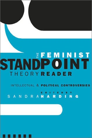 Feminist Standpoint Theory Reader Intellectual and Political Controversies  2004 edition cover