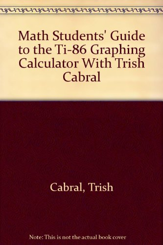 Math Students' Guide to the TI-86 Graphing Calculator with Trish Cabral   2001 9780534378011 Front Cover