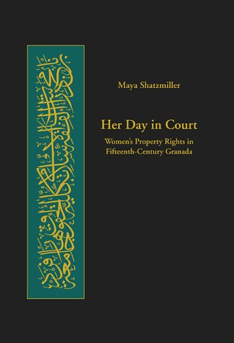 Her Day in Court Women's Property Rights in Fifteenth-Century Granada  2007 edition cover