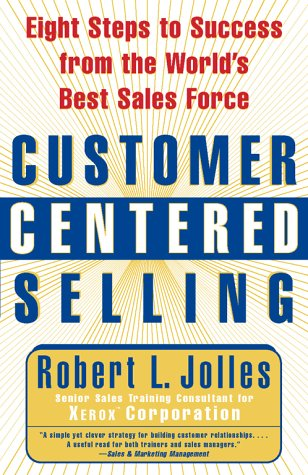 Customer Centered Selling Eight Steps to Success from the World's Best Sales Force  2000 9780684855011 Front Cover