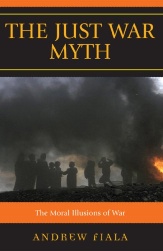 Just War Myth The Moral Illusions of War  2008 edition cover