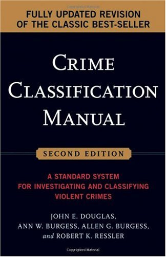 Crime Classification Manual A Standard System for Investigating and Classifying Violent Crimes 2nd 2006 (Revised) edition cover