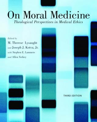 On Moral Medicine Theological Perspectives in Medical Ethics 3rd 2012 edition cover