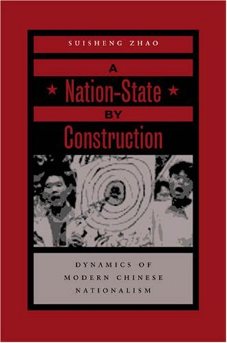 Nation-State by Construction Dynamics of Modern Chinese Nationalism  2004 9780804750011 Front Cover