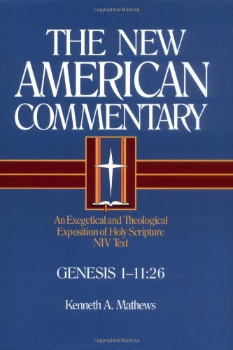 New American Commentary - Genesis 1-11:26 An Exegetical and Theological Exposition of Holy Scripture  1996 edition cover
