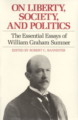 On Liberty, Society, and Politics The Essential Essays of William Graham Sumner  1992 9780865971011 Front Cover
