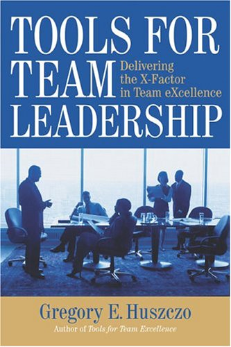 Tools for Team Leadership Delivering the X-Factor in Team EXcellence  2004 9780891062011 Front Cover