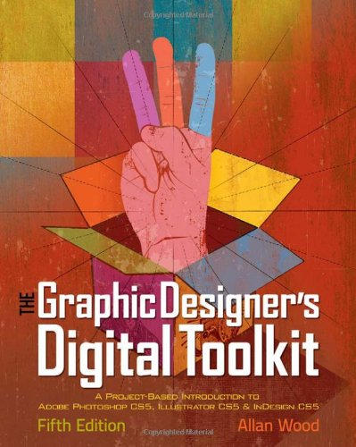 Graphic Designer's Digital Toolkit A Project-Based Introduction to Adobe Photoshop CS5, Illustrator CS5 and Indesign CS5 5th 2011 9781111138011 Front Cover