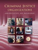 Criminal Justice Organizations: Administration and Management  2014 9781285459011 Front Cover