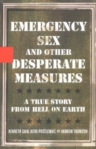 Emergency Sex and Other Desperate Measures A True Story from Hell on Earth  2004 9781401352011 Front Cover