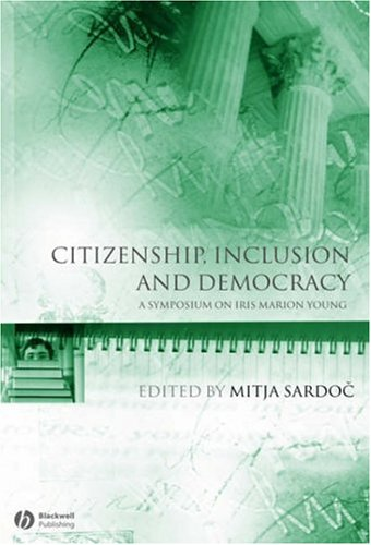 Citizenship, Inclusion and Democracy A Symposium on Iris Marion Young  2006 9781405156011 Front Cover
