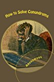 How to Solve Conundrums  N/A 9781493700011 Front Cover