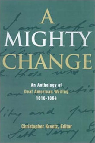 Mighty Change An Anthology of Deaf American Writing, 1814-1864  2000 edition cover