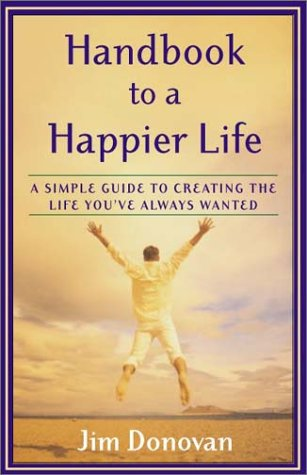 Handbook to a Happier Life A Simple Guide to Creating the Life You've Always Wanted  2003 edition cover