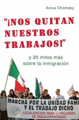 iNos Quitan Nuestros Trabajos! Y 20 Mitos Mas Sobre la Inmigracion N/A edition cover