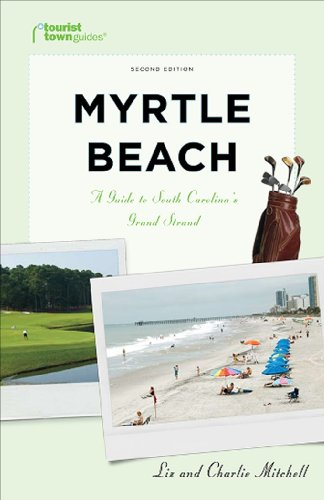 Myrtle Beach A Guide to South Carolina's Grand Strand 2nd 9781935455011 Front Cover