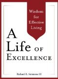 Life of Excellence Wisdom for Effective Living  2013 9781939358011 Front Cover