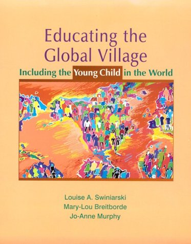 Educating the Global Village Including the Young Child in the World 1st 1999 9780135091012 Front Cover
