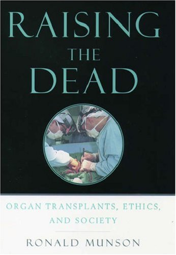 Raising the Dead Organ Transplants, Ethics, and Society  2004 9780195178012 Front Cover