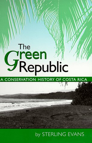 Green Republic A Conservation History of Costa Rica  1999 edition cover