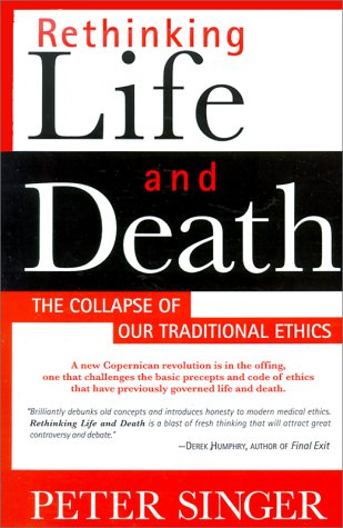 Rethinking Life and Death The Collapse of Our Traditional Ethics 2nd 2008 (Revised) edition cover
