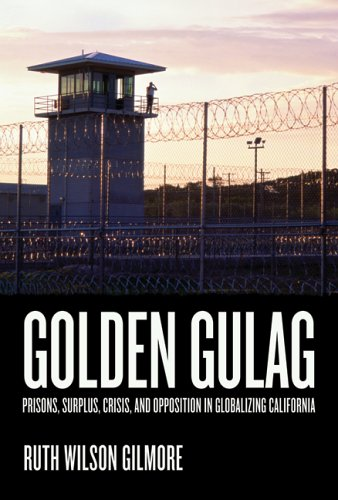 Golden Gulag Prisons, Surplus, Crisis, and Opposition in Globalizing California  2007 edition cover