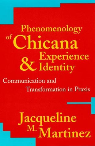 Phenomenology of Chicana Experience Communication and Transformation in Praxis  2000 edition cover