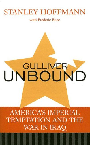 Gulliver Unbound America's Imperial Temptation and the War in Iraq  2006 9780742536012 Front Cover