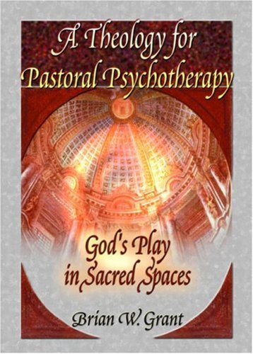 Theology for Pastoral Psychotherapy God's Play in Sacred Spaces  2001 edition cover