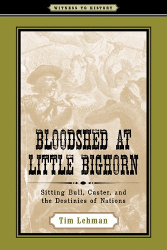 Bloodshed at Little Bighorn Sitting Bull, Custer, and the Destinies of Nations  2010 edition cover