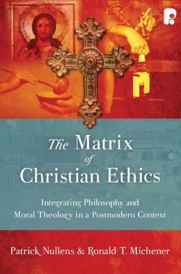 Matrix of Christian Ethics Integrating Philosophy and Moral Theology in a Postmodern Context N/A edition cover