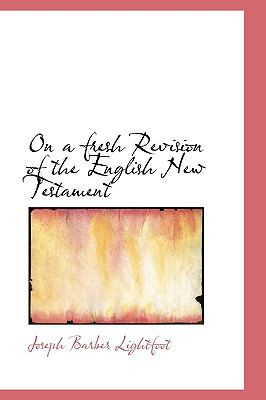 On a Fresh Revision of the English New Testament:   2009 edition cover