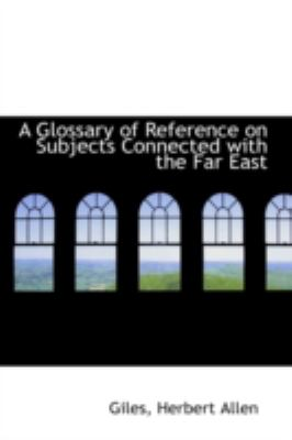 Glossary of Reference on Subjects Connected with the Far East  N/A 9781113153012 Front Cover