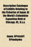 Descriptive Catalogue of Exhibits Relating to the Fisheries of Japan; at the World's Columbian Exposition Held at Chicago, Ill , U S A  2010 edition cover
