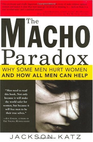 Macho Paradox Why Some Men Hurt Women and How All Men Can Help  2005 edition cover