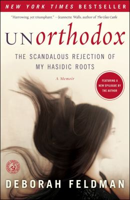 Unorthodox The Scandalous Rejection of My Hasidic Roots  2012 9781439187012 Front Cover