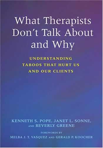 What Therapists Don't Talk about and Why Understanding Taboos That Hurt Us and Our Clients 2nd 2006 edition cover