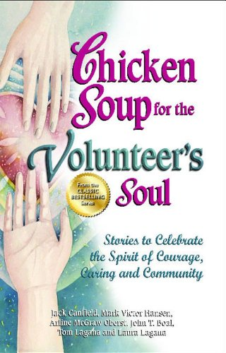 Chicken Soup for the Volunteer's Soul Stories to Celebrate the Spirit of Courage, Caring and Community N/A edition cover
