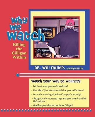 Why We Watch Killing the Gilligan Within  2008 9781935052012 Front Cover