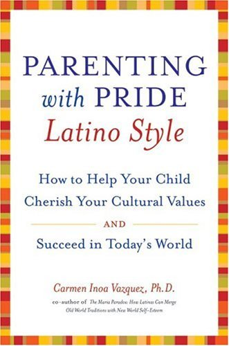 Parenting with Pride Latino Style How to Help Your Child Cherish Your Cultural Values and Succeed in Today's World  2004 9780060543013 Front Cover