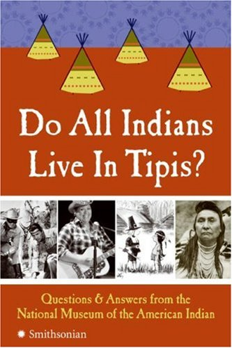 Do All Indians Live in Tipis? Questions and Answers from the National Museum of the American Indian  2007 edition cover
