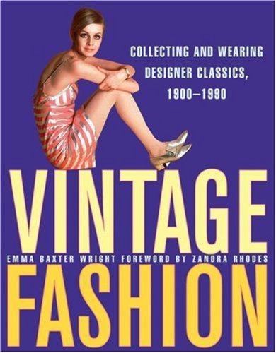 Vintage Fashion Collecting and Wearing Designer Classics, 1900-1990 N/A 9780061252013 Front Cover