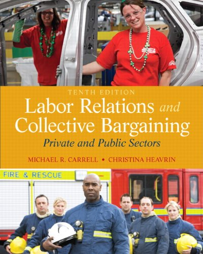Labor Relations and Collective Bargaining Private and Public Sectors 10th 2013 (Revised) 9780132730013 Front Cover