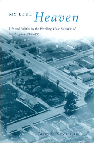 My Blue Heaven Life and Politics in the Working-Class Suburbs of Los Angeles, 1920-1965  2002 edition cover