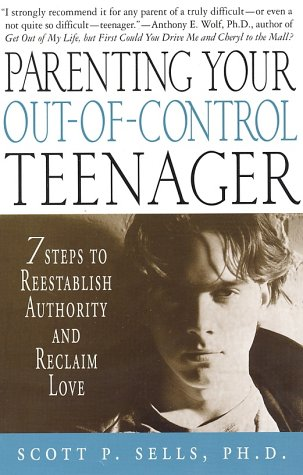 Parenting Your Out-of-Control Teenager 7 Steps to Reestablish Authority and Reclaim Love  2002 (Revised) edition cover