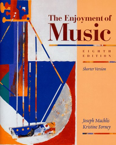 Enjoyment of Music : An Introduction to Perceptive Listening 8th 1999 edition cover
