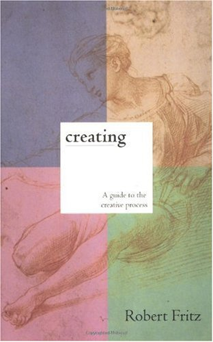 Creating A Practical Guide to the Creative Process and How to Use It to Create Anything - a Work of Art, a Relationship, a Career or a Better Life N/A edition cover